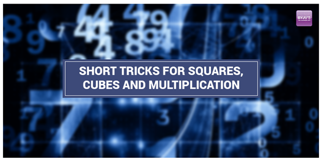 Short Tricks for Squares, Cubes and Multiplication