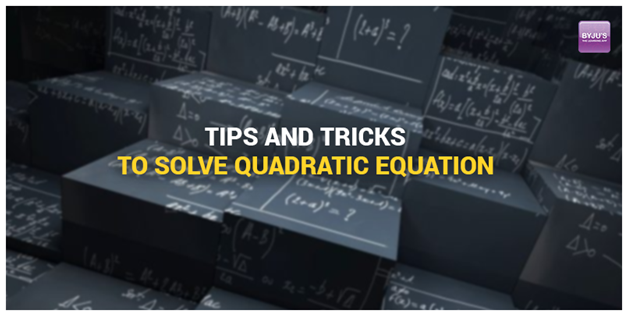 Tips and Tricks to solve Quadratic equation