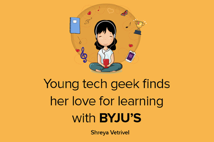 Young tech geek finds her love for learning with BYJU'S - Shreya Vetrivel