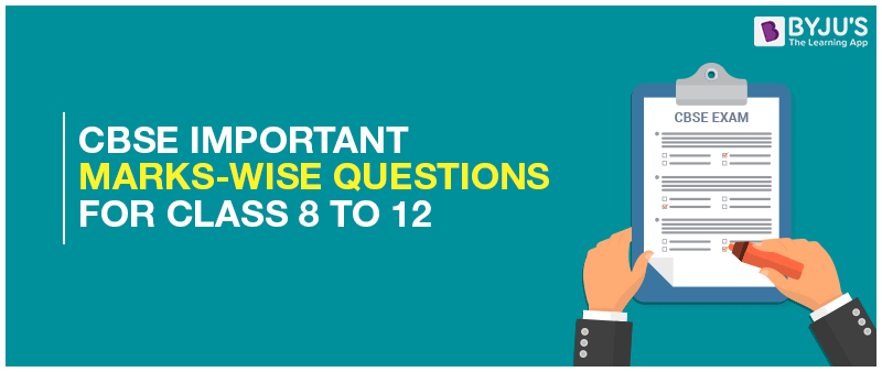 CBSE Important Marks Wise Questions For Class 8 To 12