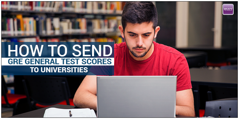 How to Send GRE General Test Scores to Universities