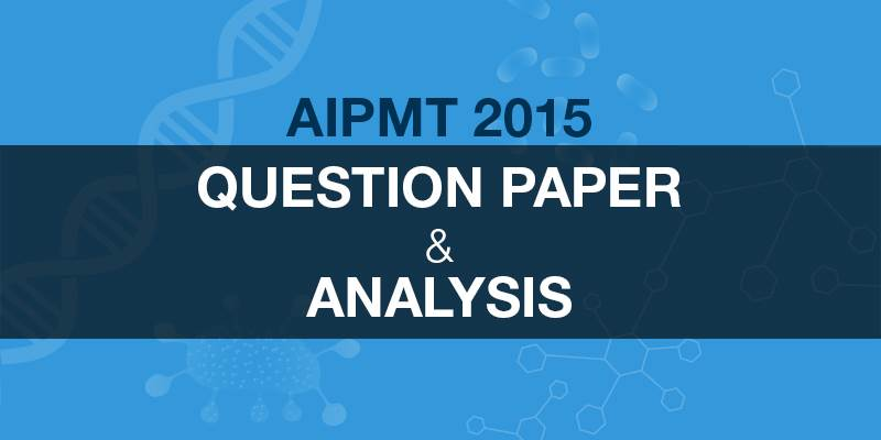 AIPMT 2015 Question Paper and Analysis