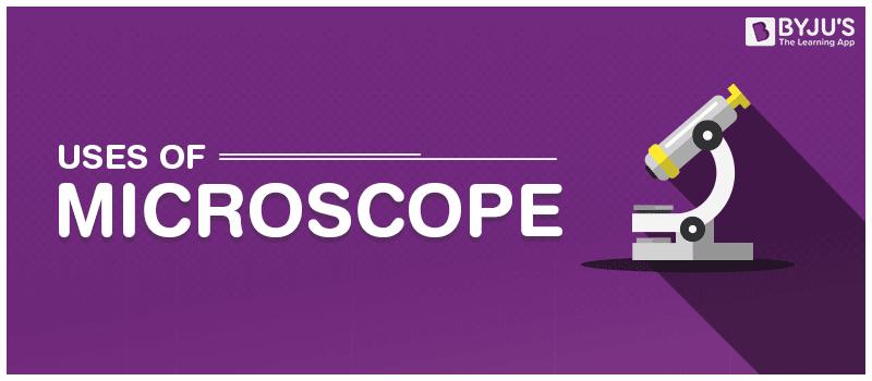 Uses of Microscope