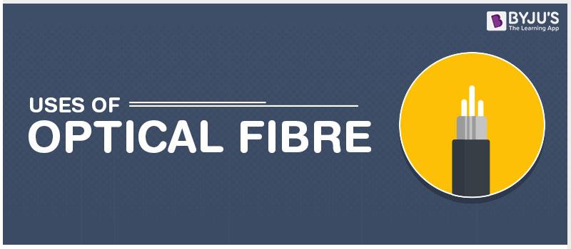 Uses of Optical Fibre