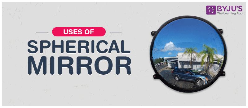 Uses Of Spherical Mirror