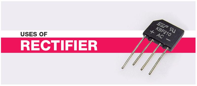 Uses of Rectifier