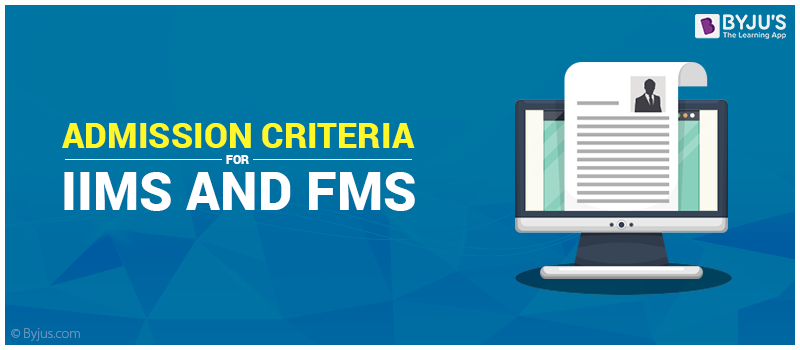 Admission Criteria for IIM and FMS