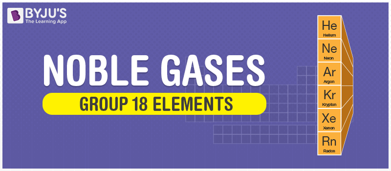 Noble Gases - Group 18 Elements