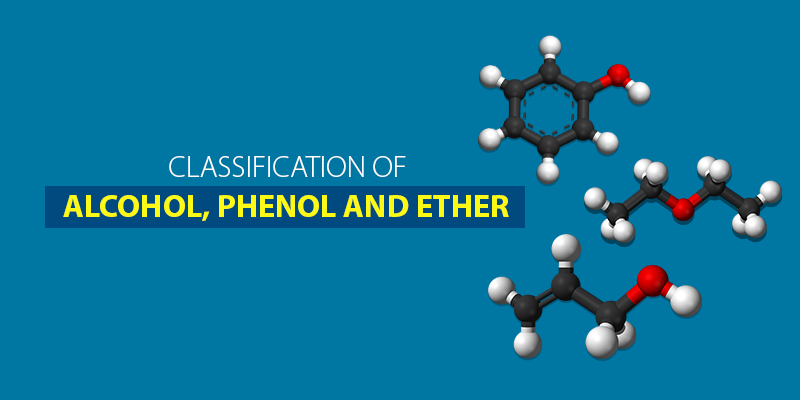 CLASSIFICATION OF ALCOHOL, PHENOL AND ETHER