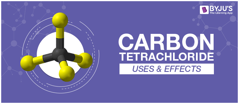 Carbon Tetrachloride Uses & Effects