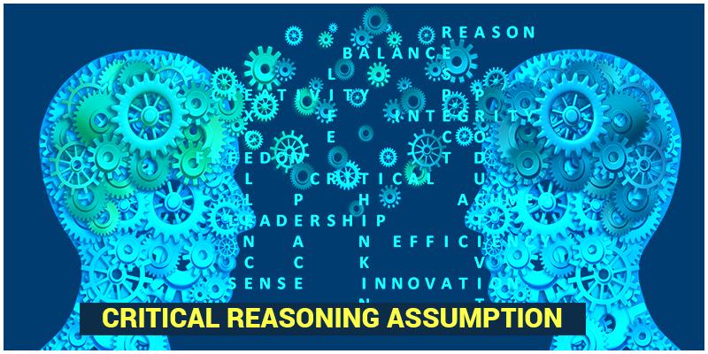Critical Reasoning Assumption