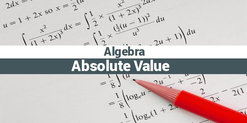 Algebra: Absolute Value