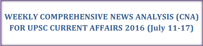Weekly CNA July (11-17) for UPSC Current Affairs