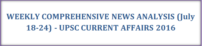 Weekly CNA (July 18-24) For UPSC Current Affairs 2016