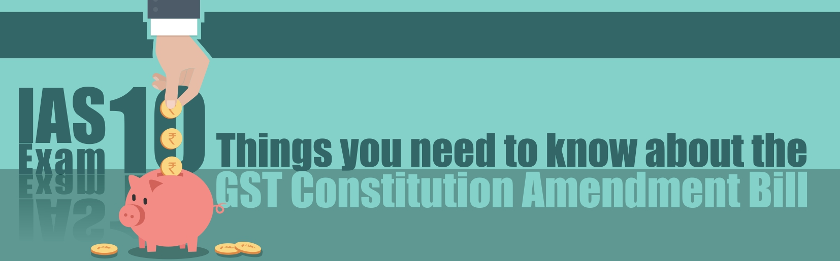 IAS Exam: 10 things you need to know about the GST Constitution Amendment Bill