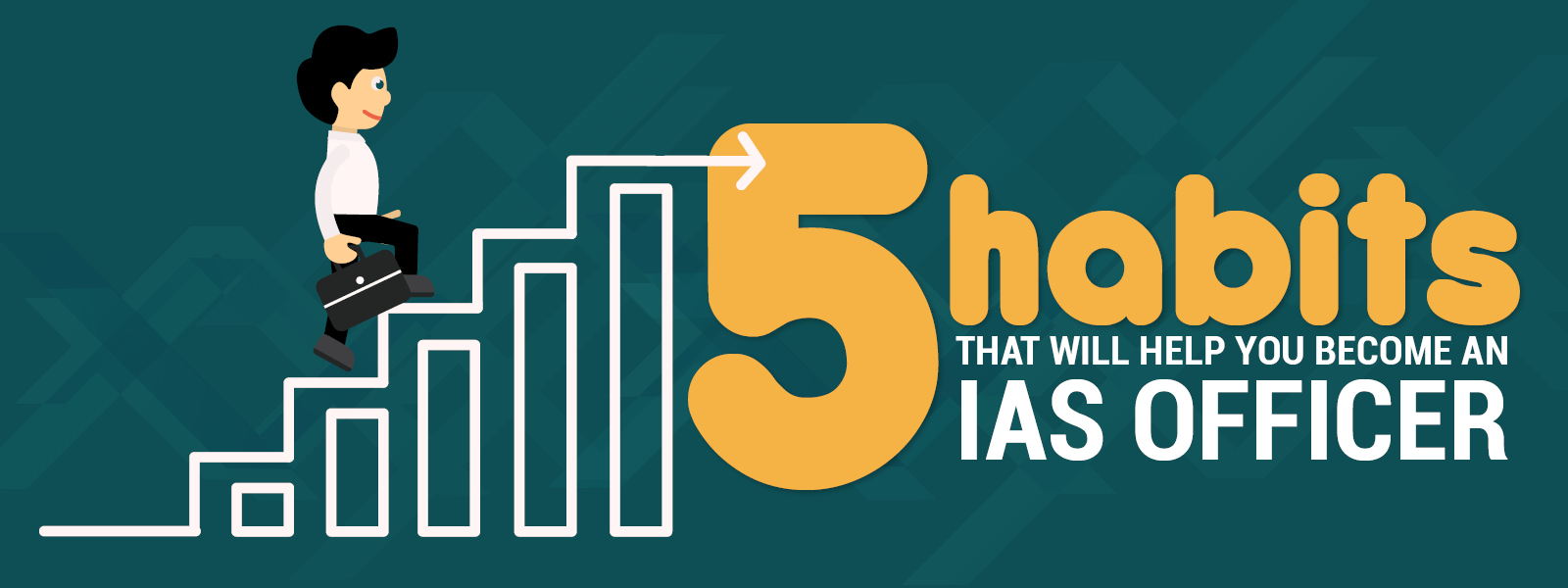 5 habits for and IAS Officer - UPSC Preparation
