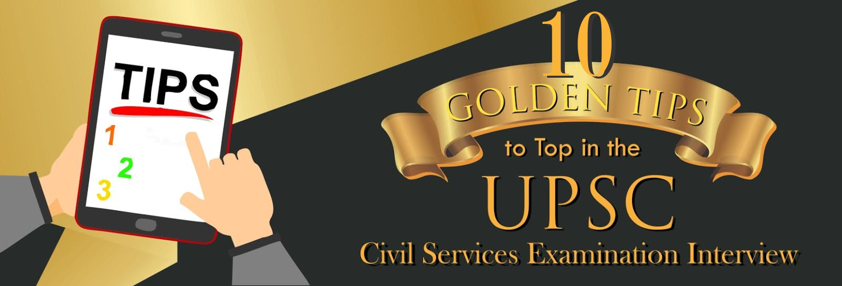 10 Golden tips to top in the UPSC Civil Services Examination Interview