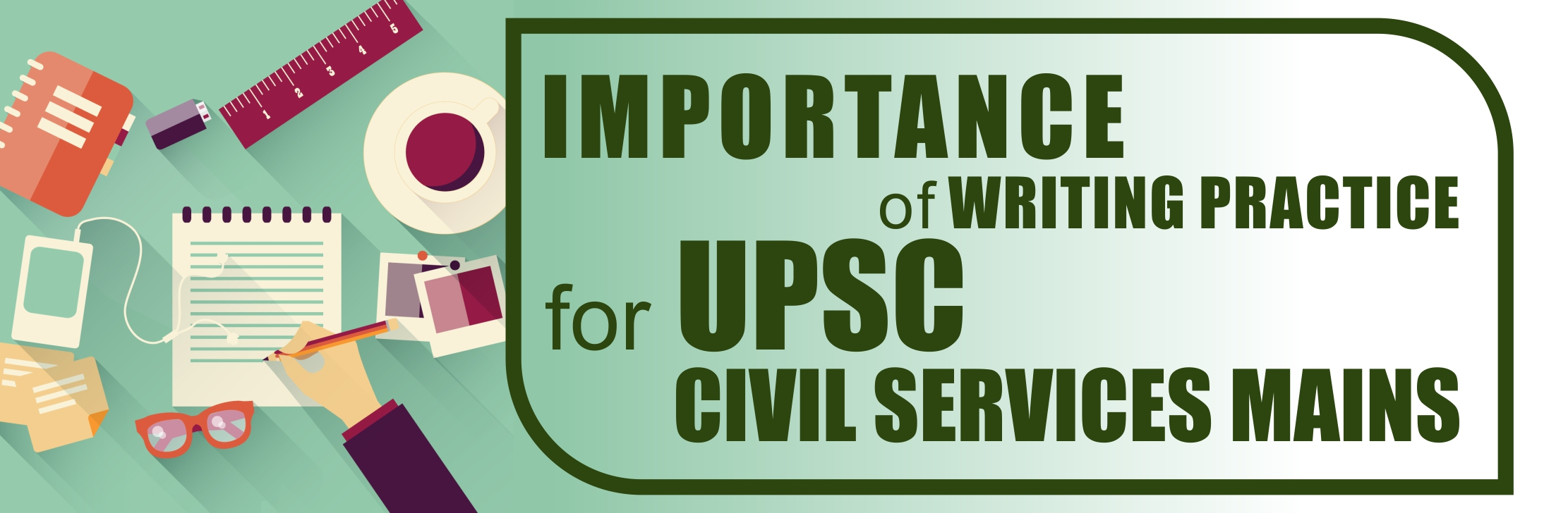 Importance of Writing Practice for UPSC Civil Services Mains