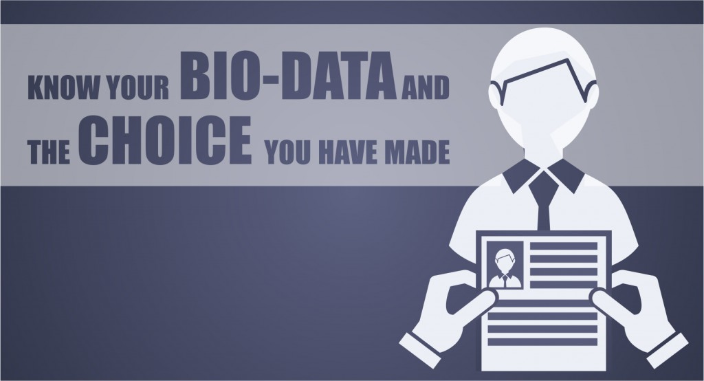 Know your bio-data and the choice you have made
