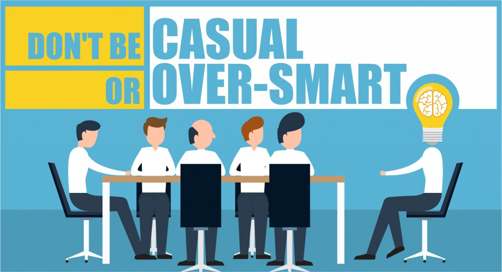 Don't be casual or over-smart