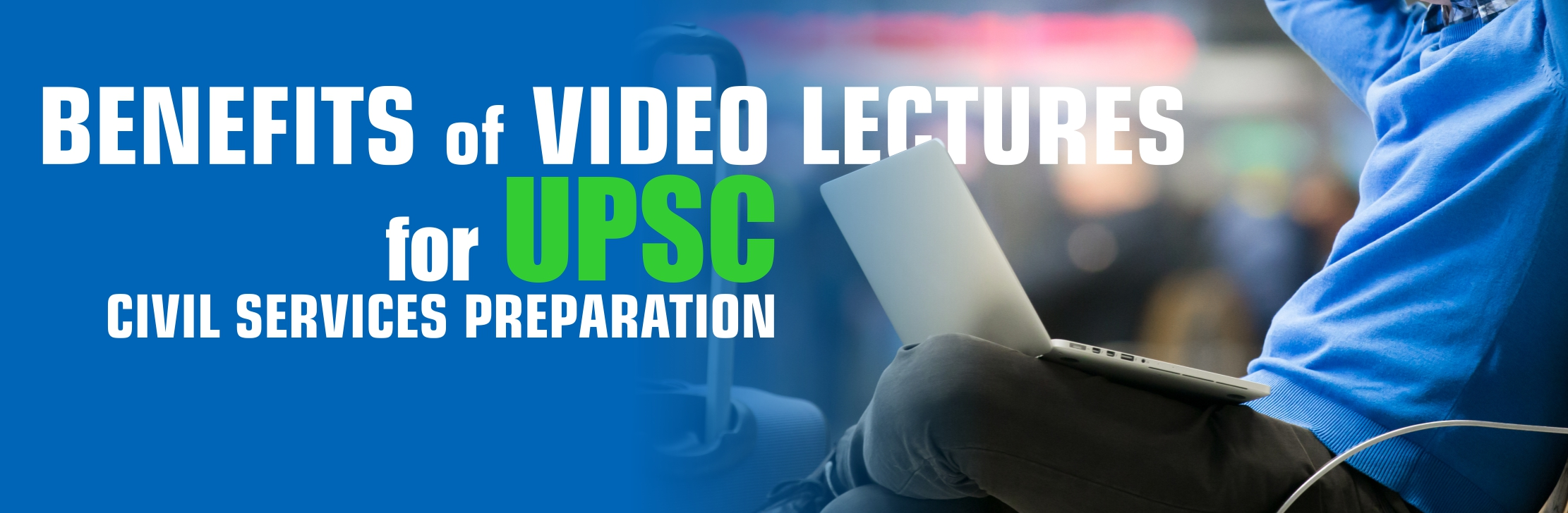 Benefits of Video Lectures for UPSC Civil Services Preparation