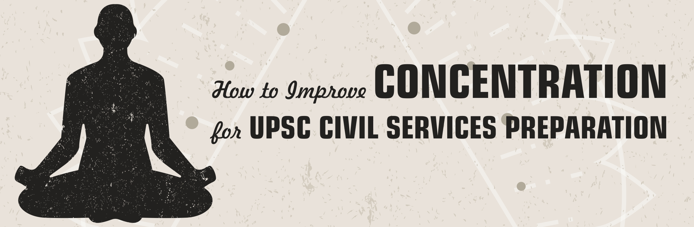 How to Improve Concentration for UPSC Civil Services Preparation