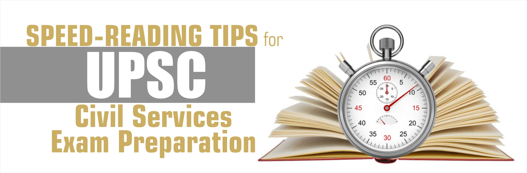 Speed-Reading Tips for UPSC Civil Services Exam Preparation