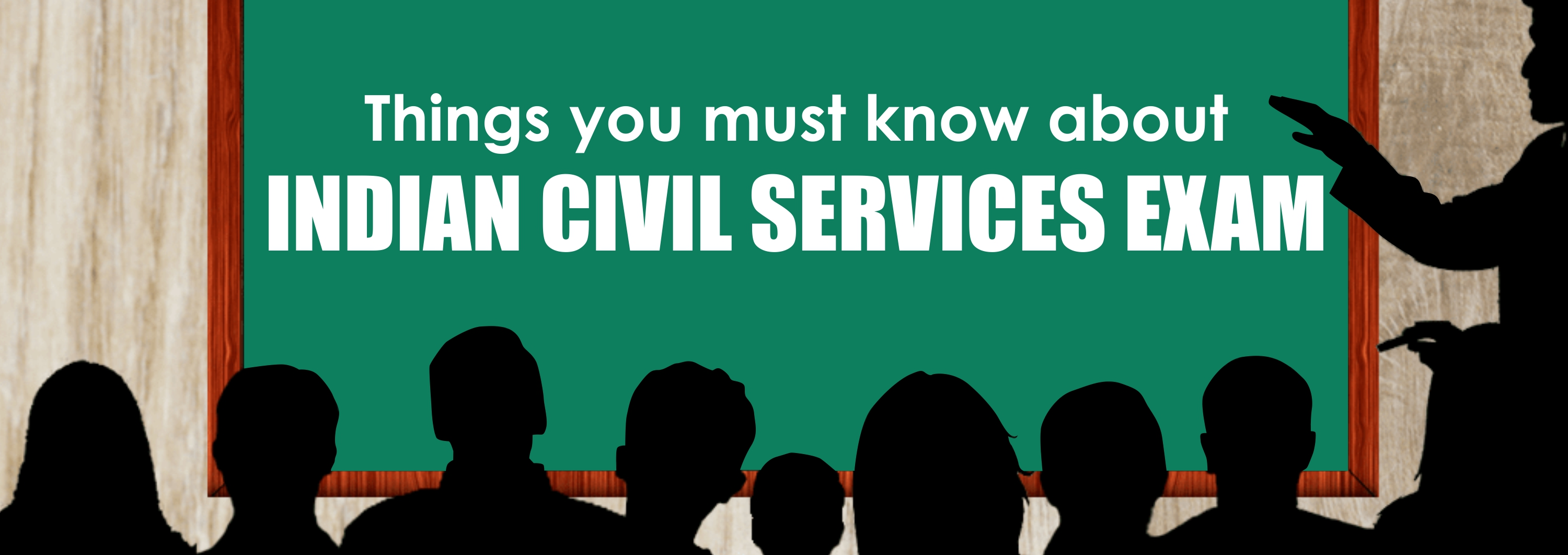 Things you must know about Indian Civil Services Exam