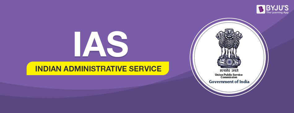 The full form of IAS is the Indian Administrative Service
