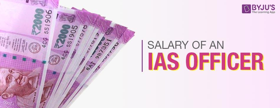 IAS Salary - Salary Of An IAS Officer [7th Pay Commission]