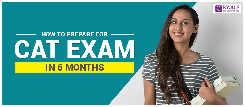 How to Prepare for CAT Exam in 6 Months?