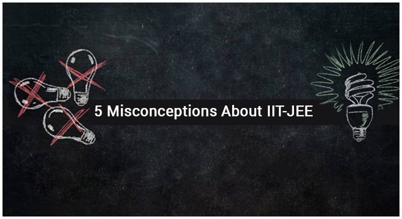 Top 5 Misconceptions About IIT JEE - How To Avoid Them