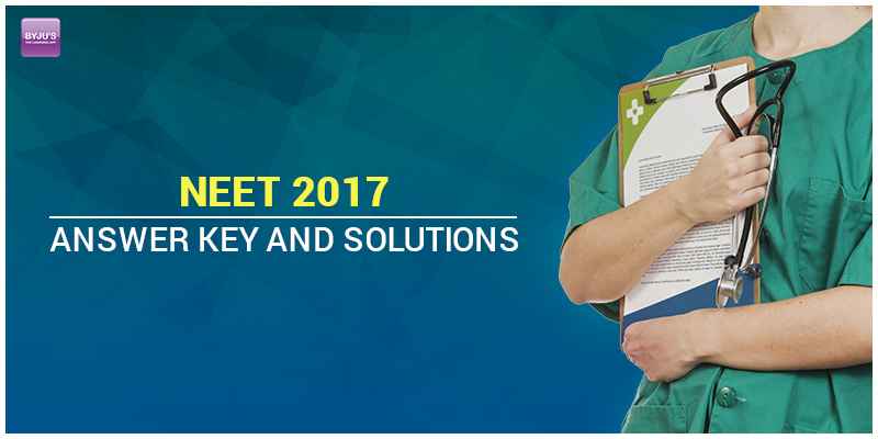 NEET 2017 Answer Key with Solutions
