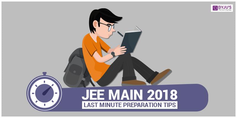 JEE Mains 2018 Last Minute Preparation Tips