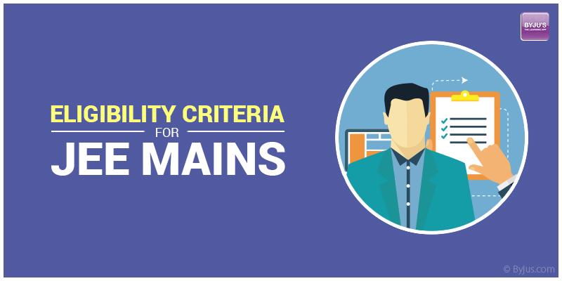 JEE Mains Eligibility Criteria 2019