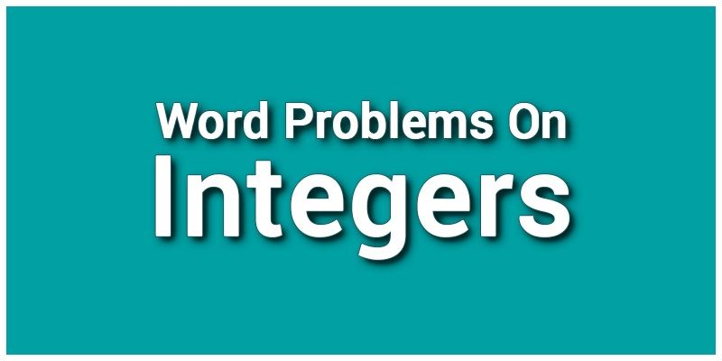Integers: Word Problems On Integers involving operations