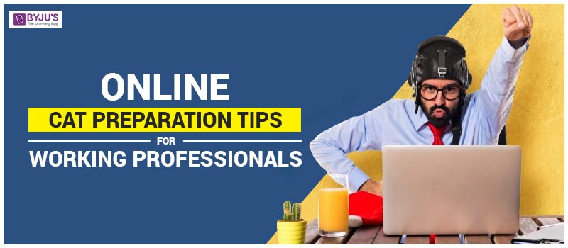 Online CAT Preparation Tips For Working Professionals