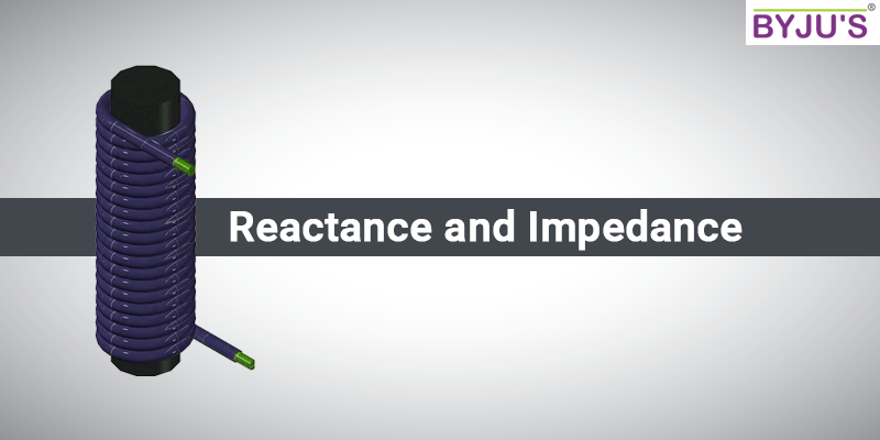 Reactance and Impedance