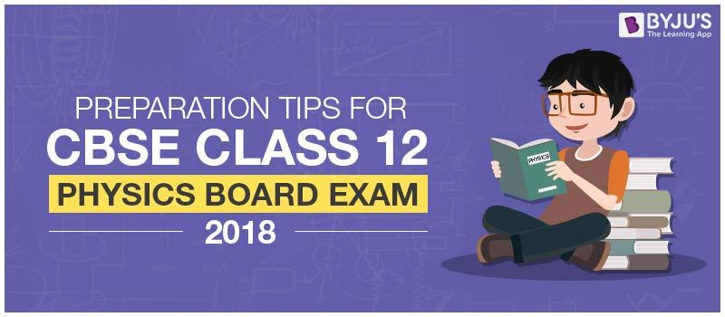 Preparation Tips for CBSE Class 12 Physics Board Exam 2018