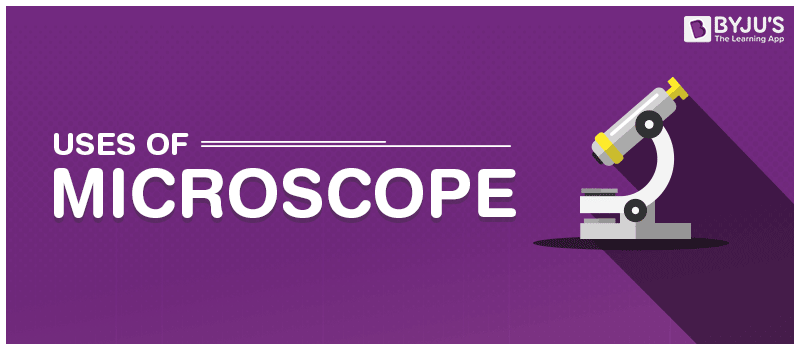Uses of Microscope