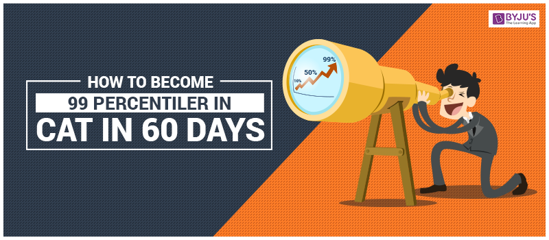 How To Become 99 Percentiler in CAT in 60 days?