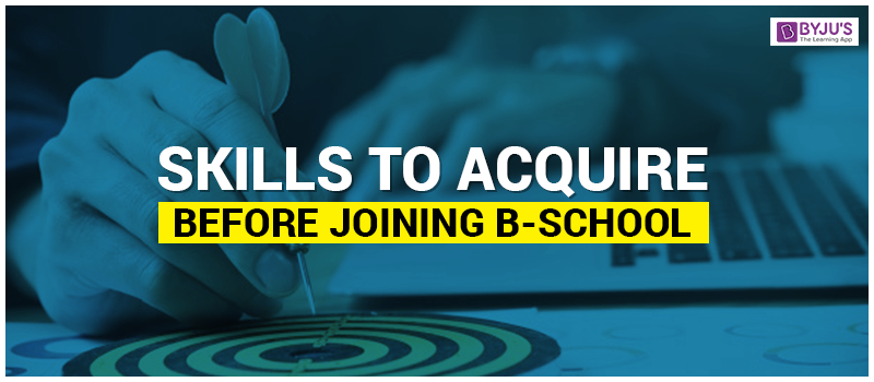 Skills To Acquire Before Joining B-School