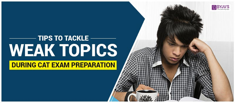 Tips to Tackle Weak Topics During CAT Exam Preparation