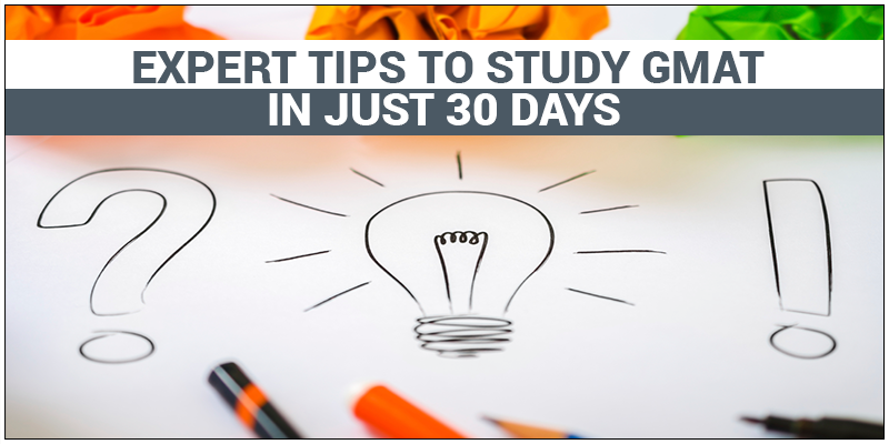 5 Tips on How to Study for GMAT in 30 Days
