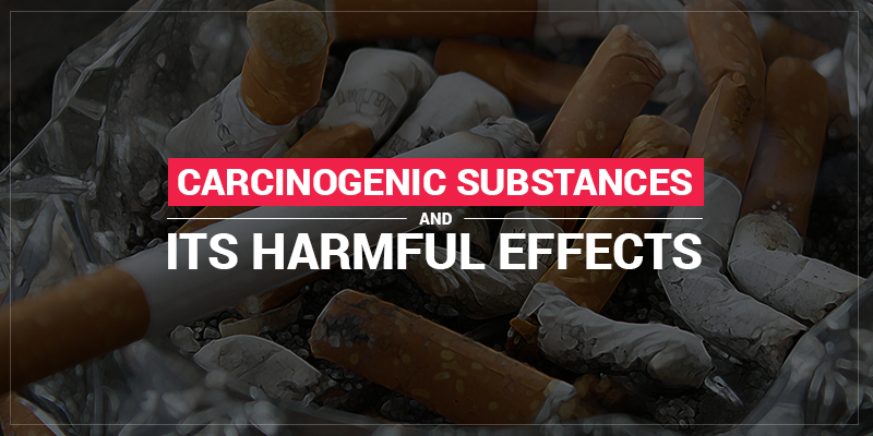 Carcinogenic Substances And Its Harmful Effects