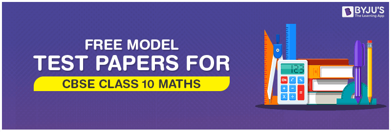 Free Model Test Papers For CBSE Class 10 Maths