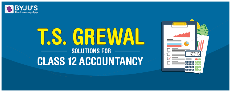 TS Grewal Solutions for Class 12 Accountancy