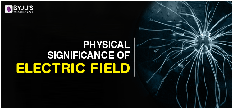 Physical Significance of Electric Field