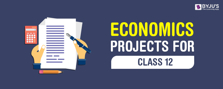 Class 12 Economics Project - Sample Projects, Download Free PDF