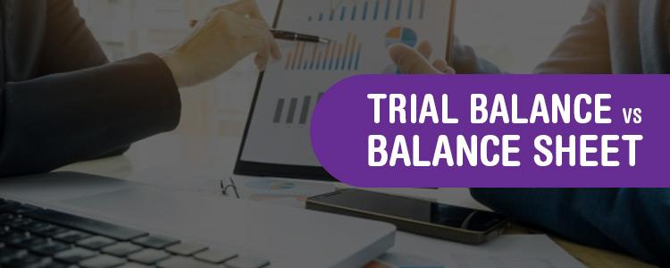 Trial Balance vs Balance Sheet